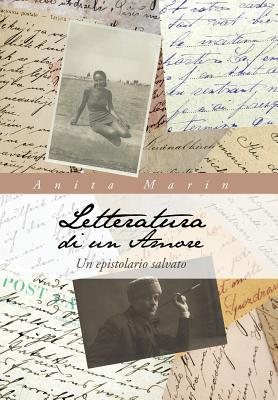 Letteratura Di Un Amore: Un Epistolario Salvato Anita Marin