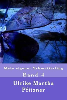 Mein Eigener Schmetterling: Band 4  by  Ulrike Martha Pfitzner