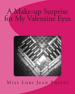A Make-Up Surprise for My Valentine Eyes Miss Lori Jean Phipps