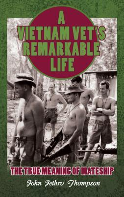 A Vietnam Vets Remarkable Life  by  John Thompson