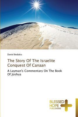 The Story of the Israelite Conquest of Canaan  by  Bediako Daniel