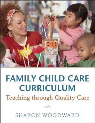 Family Child Care Curriculum: Teaching Through Quality Care Sharon Woodward