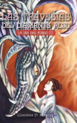 Las Travesias del Diamante Rojo: La IRA del Fuego  by  Gianina D Margo