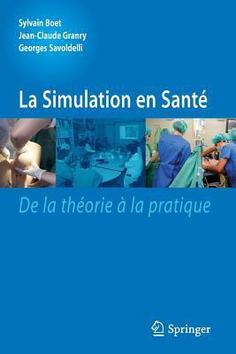 La Simulation En Sante: de La Theorie a la Pratique Sylvain Boet