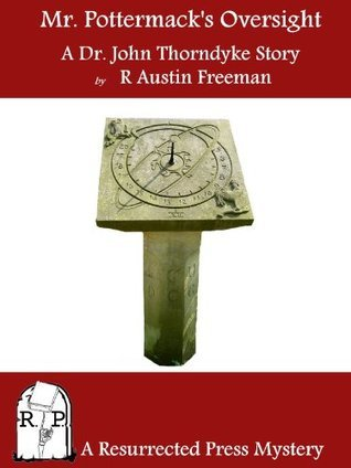Mr. Pottermacks Oversight: A Dr. John Thorndyke Story [Annotated] R. Austin Freeman