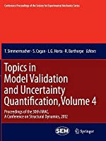 Topics in Model Validation and Uncertainty Quantification, Volume 4: Proceedings of the 30th iMac, a Conference on Structural Dynamics, 2012  by  Todd Simmermacher