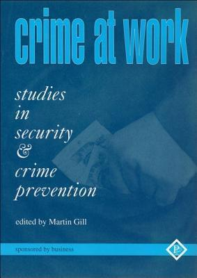 Crime At Work: Studies In Security And Crime Prevention Martin Gill