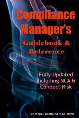 Compliance Managers Guidebook & Reference: The Responsibility of Compliance Managers Is Growing and It Is Vital They Have Their Finger on the Pulse Lee Werrell
