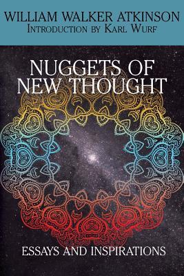 Nuggets of the New Thought: Essays and Inspirations  by  William W. Atkinson