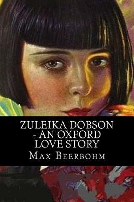 Zuleika Dobson - An Oxford Love Story  by  Max Beerbohm