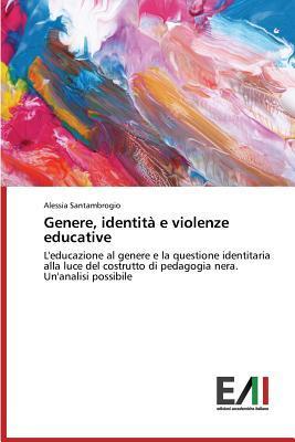 Genere, Identita E Violenze Educative  by  Santambrogio Alessia