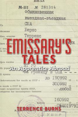 Emissarys Tales: An Apprentice Abroad  by  Terrence Burns