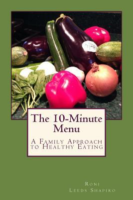The 10-Minute Menu: A Family Approach to Healthy Eating  by  Roni Leeds Shapiro
