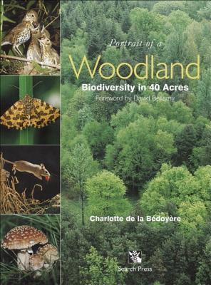 Portrait of a Woodland: Biodiversity in 40 Acres Charlotte De La Bedoyere