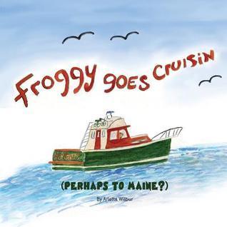 Froggy Goes Cruisen Arletta Wilbur