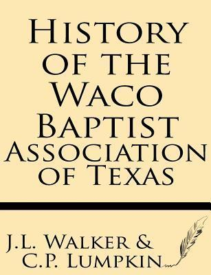 History of the Waco Baptist Association of Texas  by  J.L. Walker