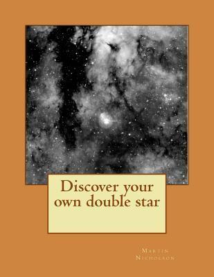 Discover Your Own Double Star Martin P. Nicholson