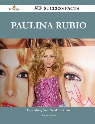 Paulina Rubio 200 Success Facts - Everything You Need to Know about Paulina Rubio Steven Cantrell