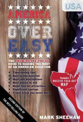 America Over Easy: The Know Before You Go Guide to Making the Most of an American Vacation Mark Sheehan