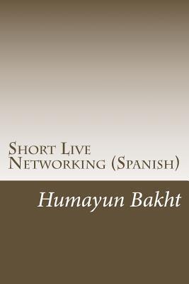 Short Live Networking (Spanish): Resumen Vivir Networking Humayun Bakht