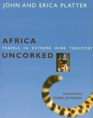 Africa Uncorked: Travels In Extreme Wine Territory  by  John Platter