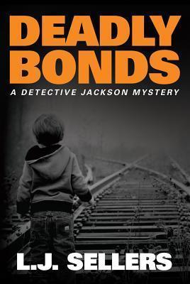 Deadly Bonds (Detective Jackson Mystery, #9) L.J. Sellers