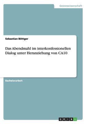 Das Abendmahl Im Interkonfessionellen Dialog Unter Heranziehung Von Ca10 Sebastian Bottger