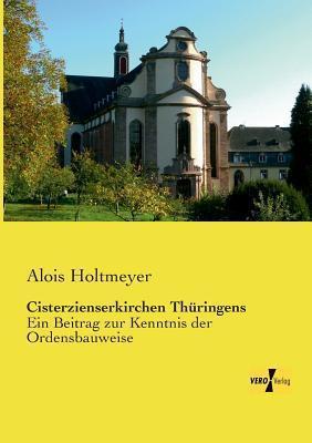 Cisterzienserkirchen Thuringens  by  Alois Holtmeyer