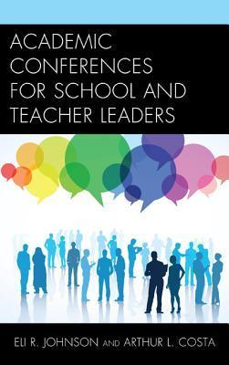 Academic Conferences for School and Teacher Leaders  by  Eli Johnson