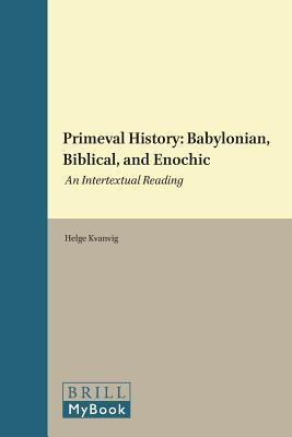 Primeval History: Babylonian, Biblical, and Enochic: An Intertextual Reading  by  Helge S. Kvanvig