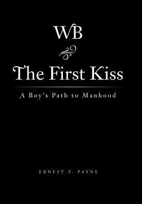 The First Kiss: A Boys Path to Manhood  by  Ernest F Payne