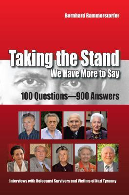 Taking the Stand: We Have More to Say: 100 Questions-900 Answers Interviews with Holocaust Survivors and Victims of Nazi Tyranny  by  Bernhard Rammerstorfer