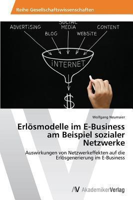 Erlosmodelle Im E-Business Am Beispiel Sozialer Netzwerke  by  Neumaier Wolfgang
