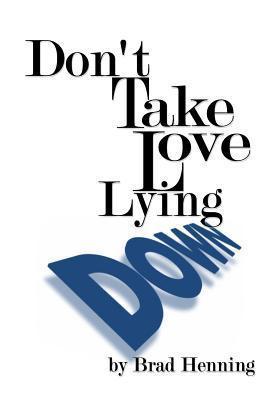 Dont Take Love Lying Down  by  Brad Henning