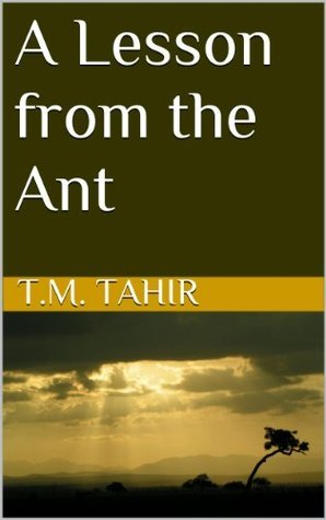 A Lesson from the Ant T.M. Tahir