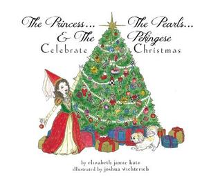 The Princess... the Pearls... & the Pekingese: Celebrate Christmas Elizabeth Jamie Katz