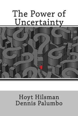 The Power of Uncertainty Hoyt Hilsman