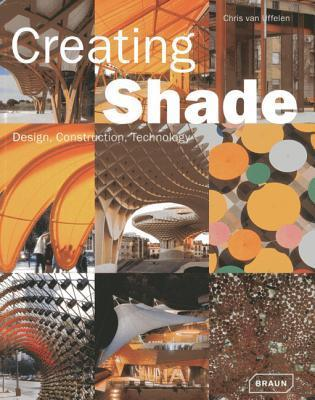 Creating Shade: Design, Construction, Technology Chris Van Uffelen