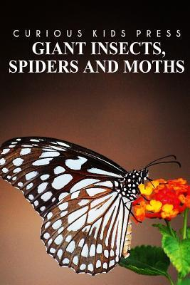 Giant Insects, Spiders and Moths - Curious Kids Press: Kids Book about Animals and Wildlife, Childrens Books 4-6  by  Curious Kids Press