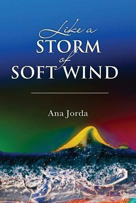 Like a Storm of Soft Wind Ana Jorda
