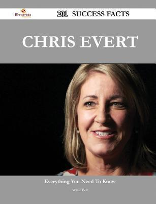 Chris Evert 201 Success Facts - Everything You Need to Know about Chris Evert  by  Willie Bell