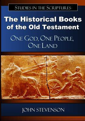 The Historical Books of the Old Testament: One God, One People, One Land  by  John   Stevenson