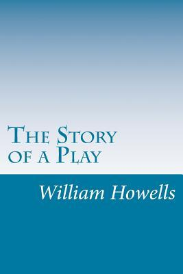 The Story of a Play  by  William Dean Howells