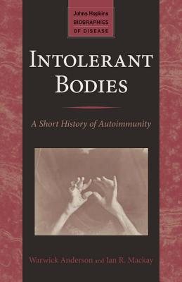 Intolerant Bodies: A Short History of Autoimmunity  by  Warwick Anderson