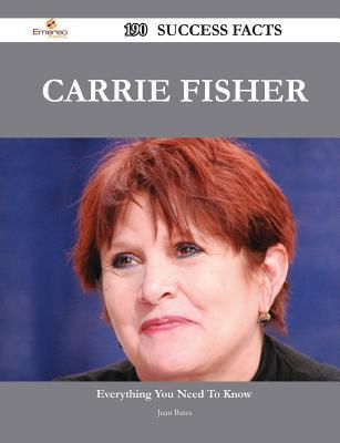 Carrie Fisher 190 Success Facts - Everything You Need to Know about Carrie Fisher Juan Bates