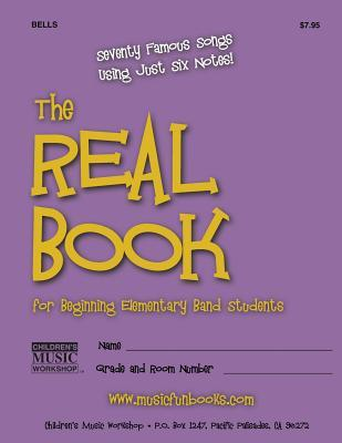 The Real Book for Beginning Elementary Band Students (Bells): Seventy Famous Songs Using Just Six Notes MR Larry E Newman