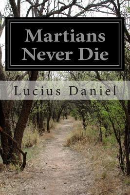Martians Never Die  by  Lucius Daniel