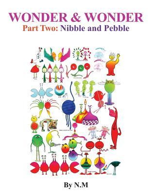 Wonder & Wonderpart Two: Nibble and Pebble  by  N M