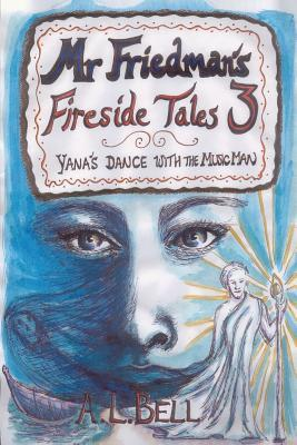 MR Friedmans Fireside Tales 3: Yanas Dance with the Music Man A.L. Bell