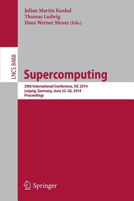 Supercomputing: 28th International Supercomputing Conference, Isc 2013, Leipzig, Germany, June 16-20, 2013. Proceedings  by  Julian M Kunkel